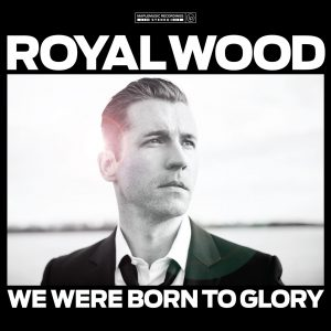 royalwood-wewereborntoglory